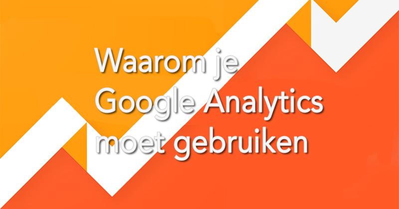 Waarom je Google Analytics moet gebruiken
