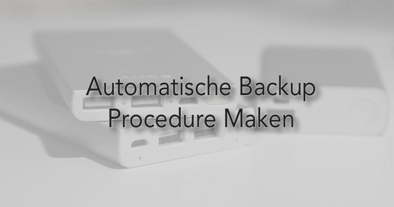 Automatische backup procedure maken