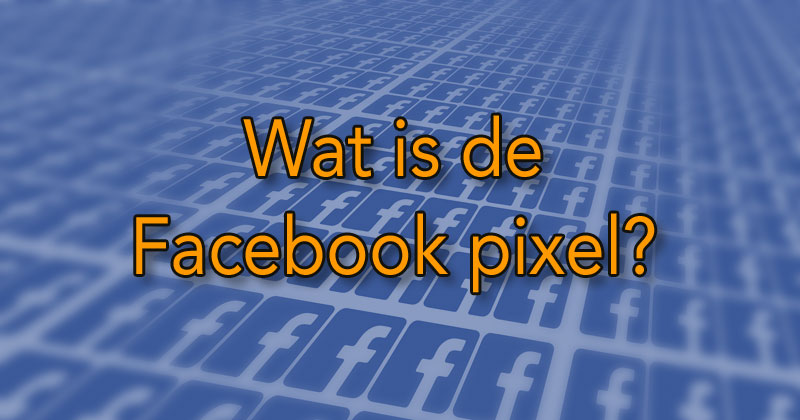 Wat is de Facebook pixel?