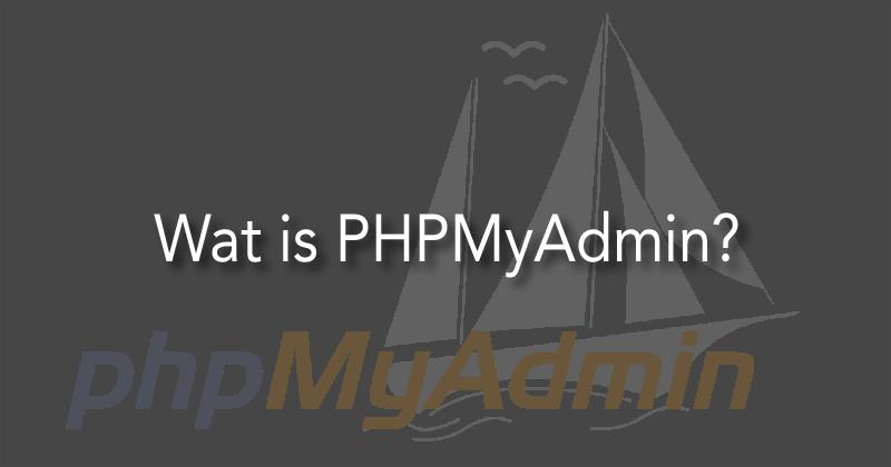 Wat is PHPMyAdmin?