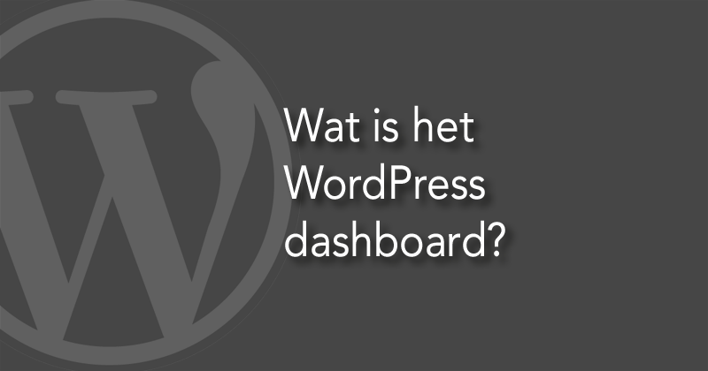 Wat is het WordPress dashboard?